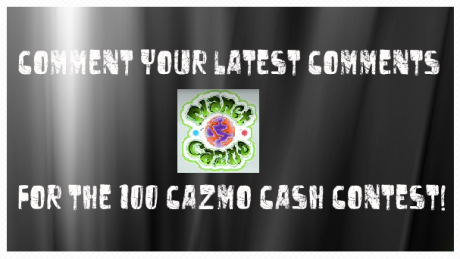 comment your last comments for the 100 cazmo cash contest